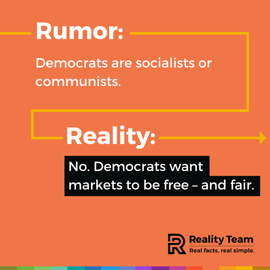 Rumor: Democrats are socialists or communists. Reality: No. Democrats want markets to be free - and fair.