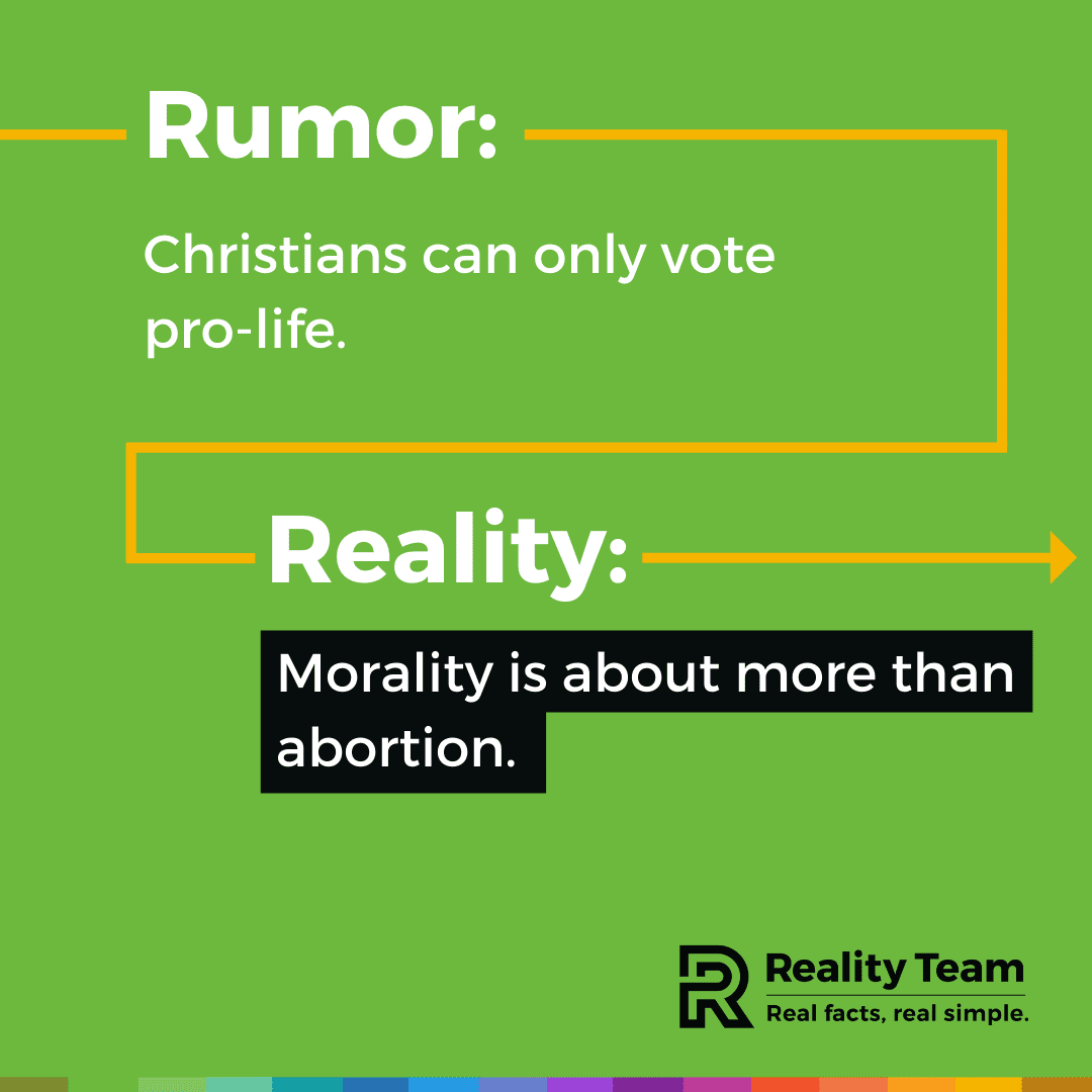 Rumor: Christians can only vote pro-life. Reality: Morality is about more than abortion.