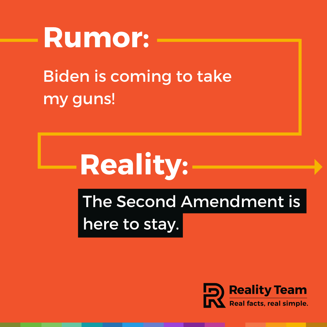 Rumor: Biden is coming to take my guns! Reality: The Second Amendment is here to stay.