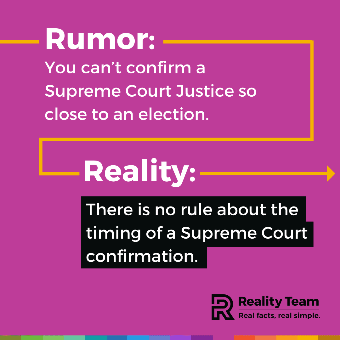 Rumor: You can't confirm a Supreme Court Justice so close to an election. Reality: There is no rule about the timing of a Supreme Court confirmation.