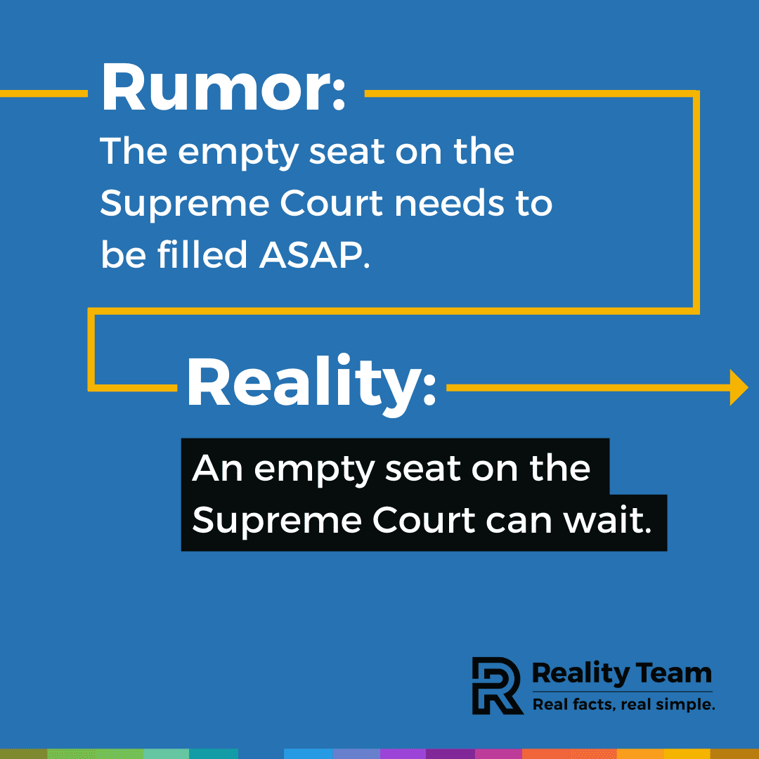 Rumor: The empty seat on the Supreme Court needs to be filled ASAP. Reality: An empty seat on the Supreme Court can wait.