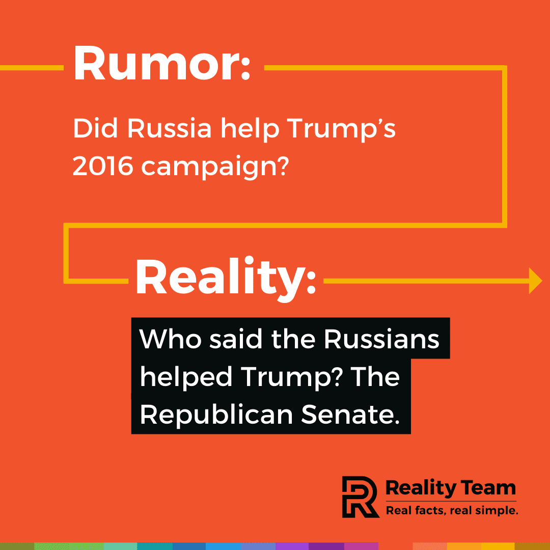 Rumor: Did Russia help Trump's 2016 campaign? Reality: Who said the Russians helped Trump? The Republican Senate.