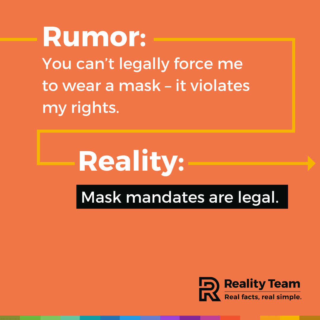 Rumor: You can't legally force me to wear a mask - it violates my rights. Reality: Mask mandates are legal.