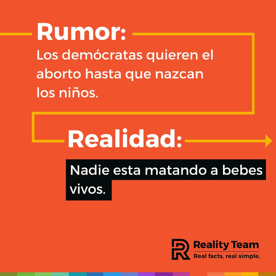 Rumor: Los democratas quieren el aborto hasta que nazcan los ninos. Realidad: Nadie esta matando a bebes vivos.