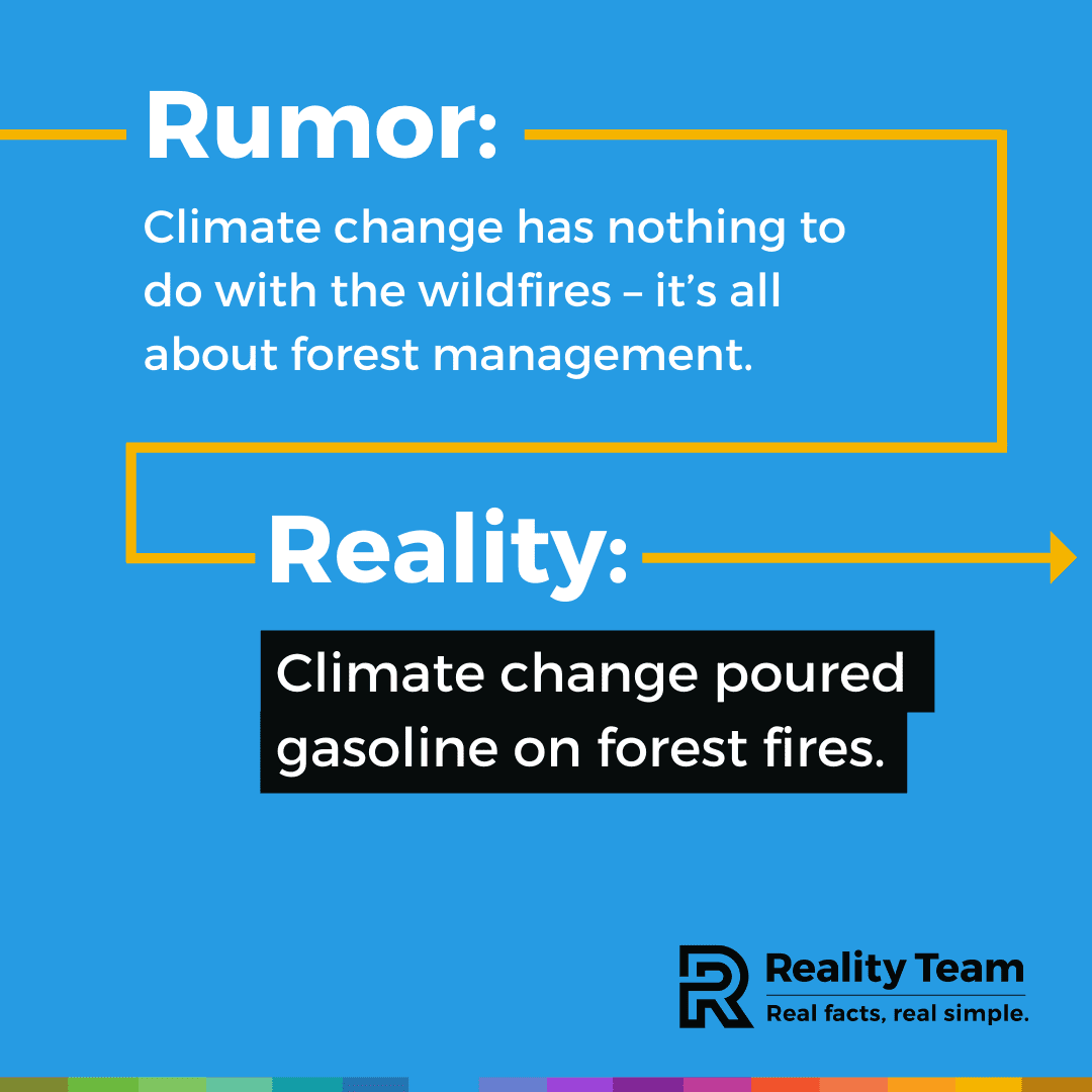 Rumor: Climate change has nothing to do with the wildfires - it's all about forest management. Reality: Climate change poured gasoline on forest fires.