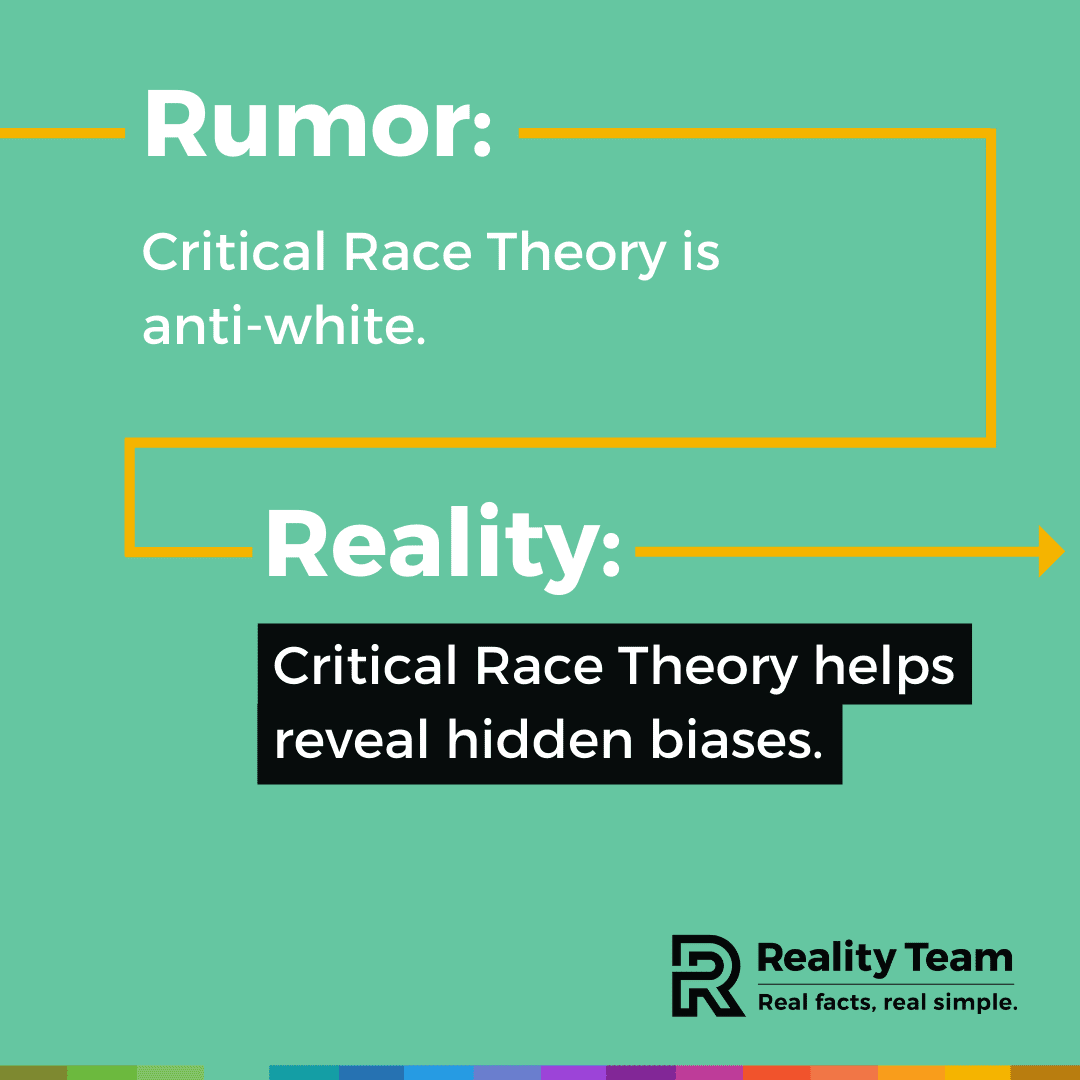 Rumor: Critical race theory is anti-white. Reality: Critical race theory helps reveal hidden biases.