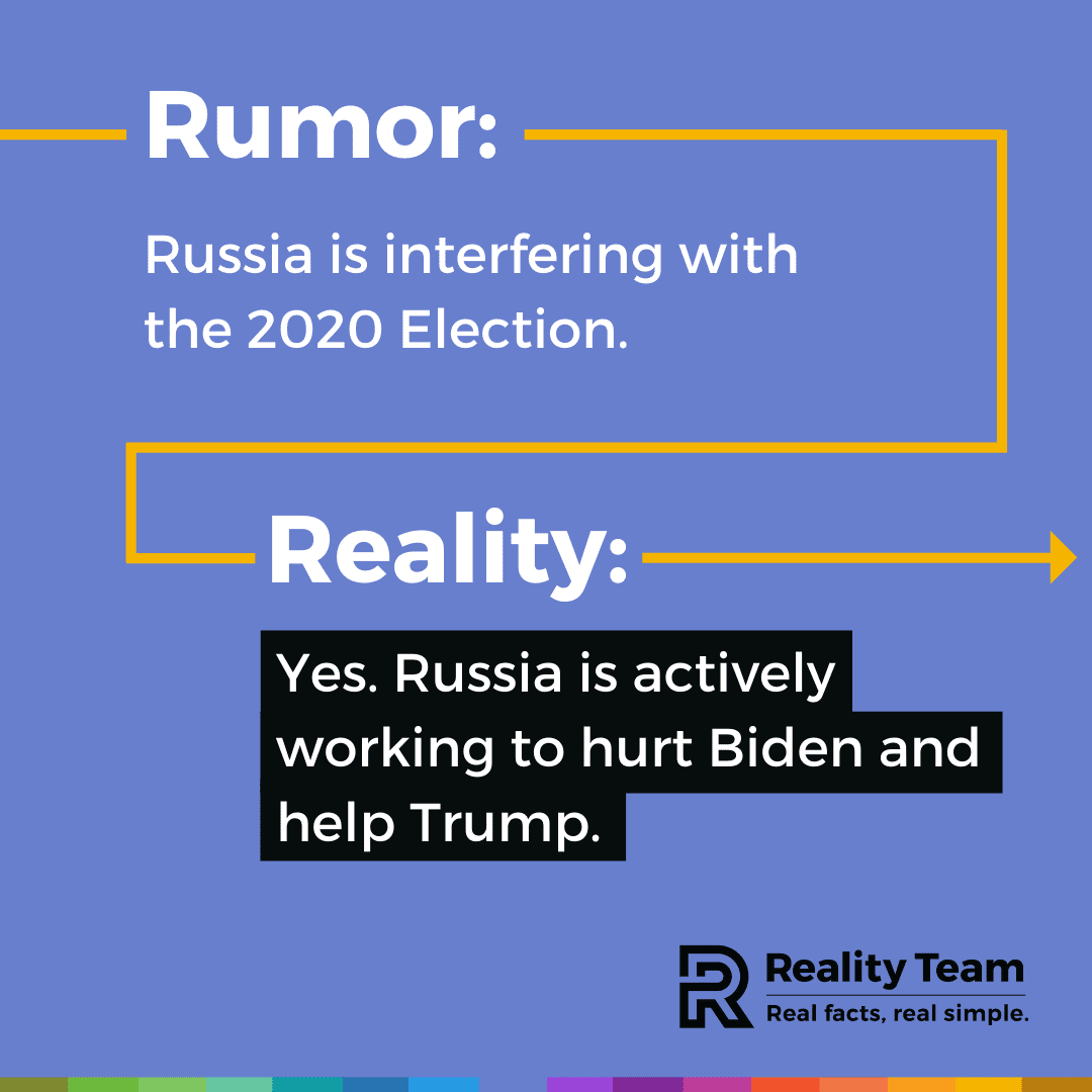 Rumor: Russia is interfering with the 2020 election. Reality: Yes. Russia is actively working to hurt Biden and help Trump.