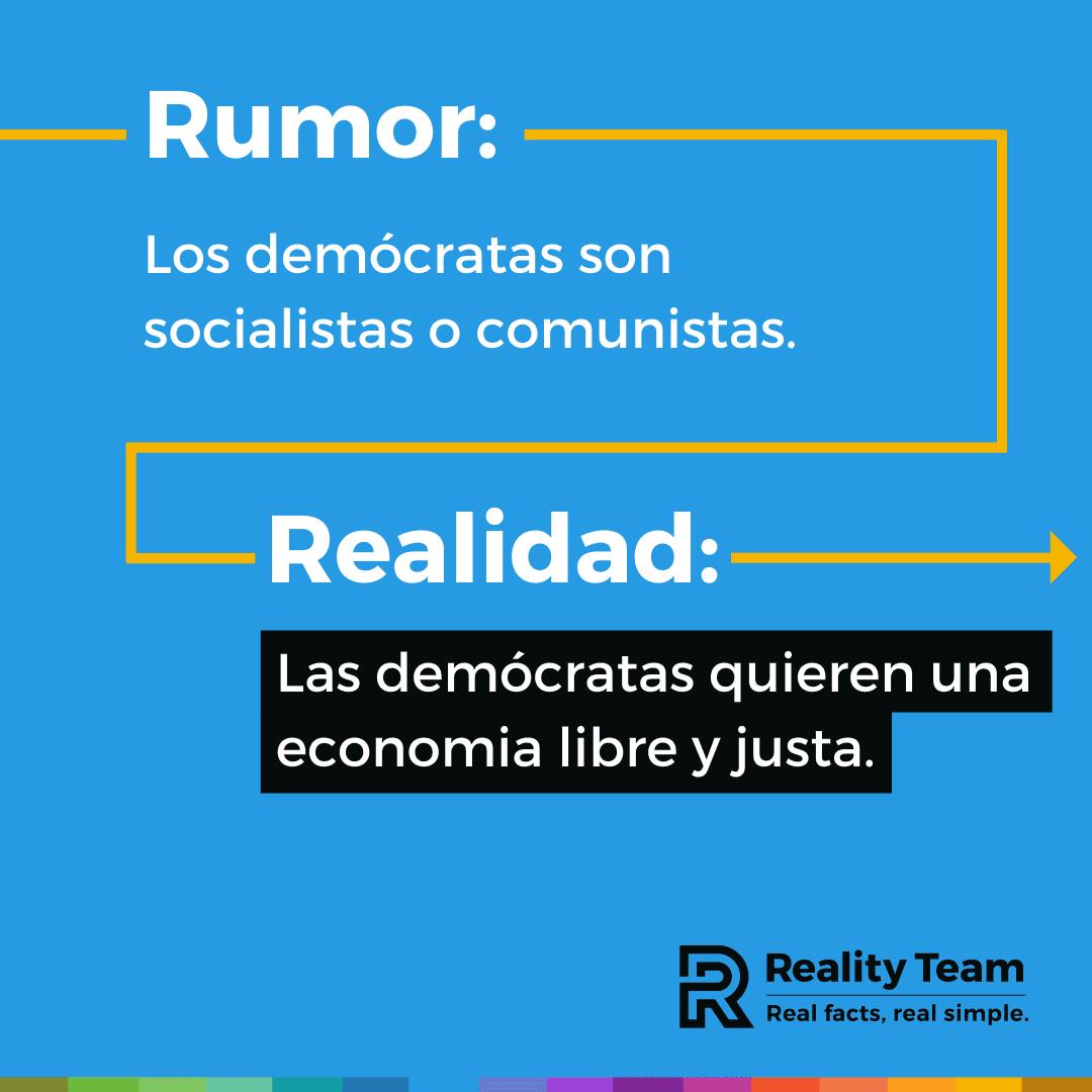 Rumor: Los democratas son socialistas o comunistas. Realidad: Las democratas quieren una economia libre y justia.