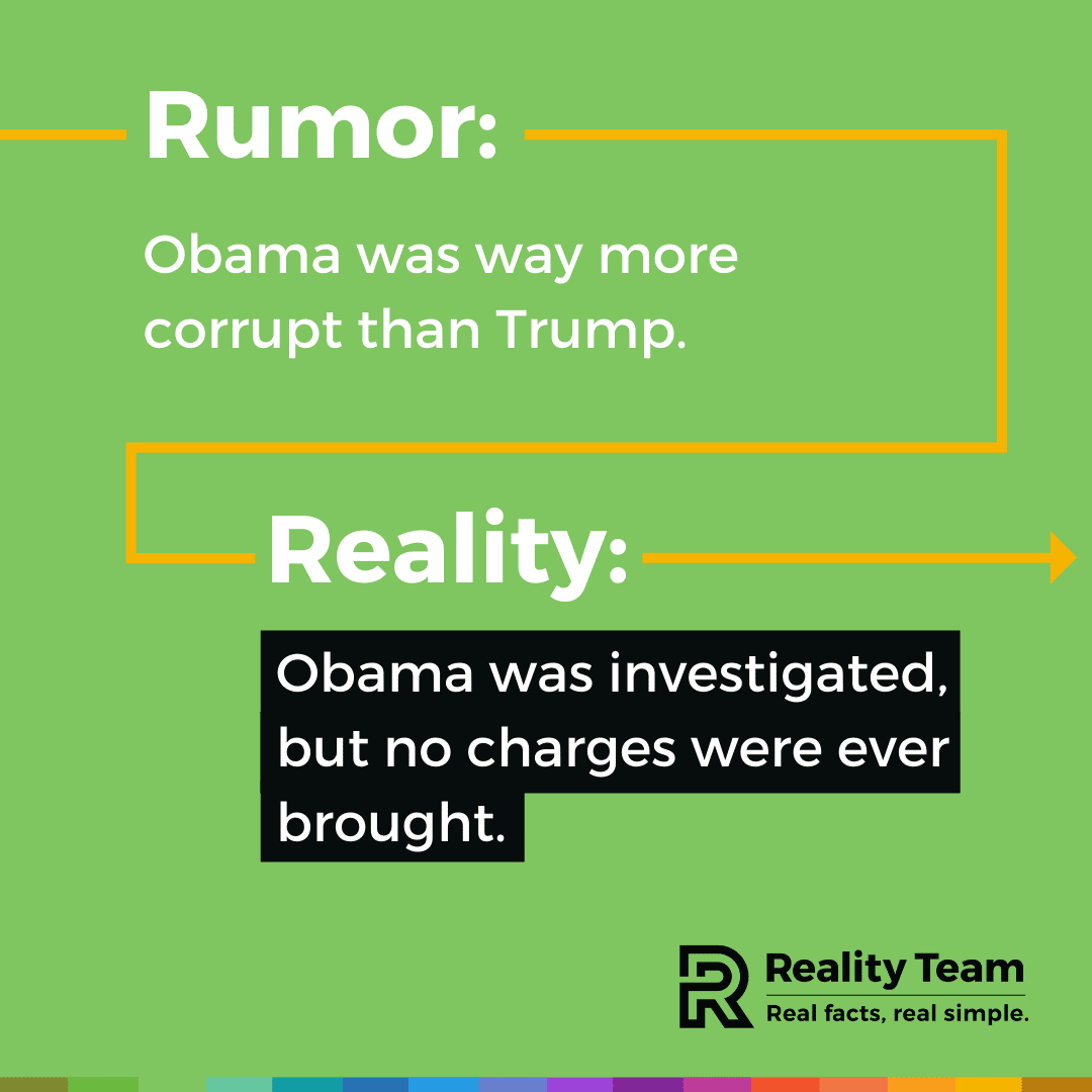 Rumor: Obama was way more corrupt than Trump. Reality: Obama was investigated, but no charges were ever brought.