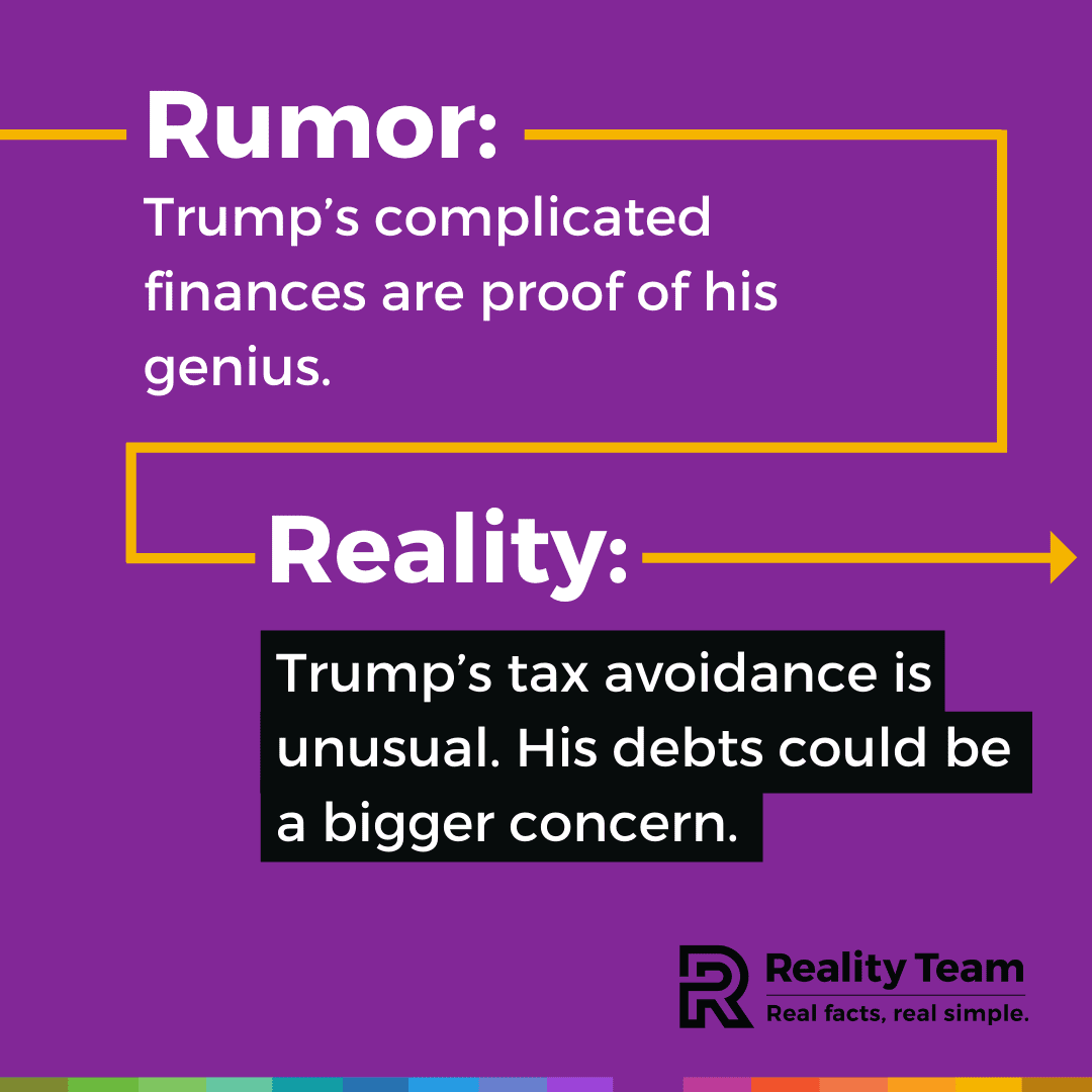 Rumor: Trump's complicated finances are proof of his genius. Reality: Trump's tax avoidance is unusual. His debts could be a bigger concern.