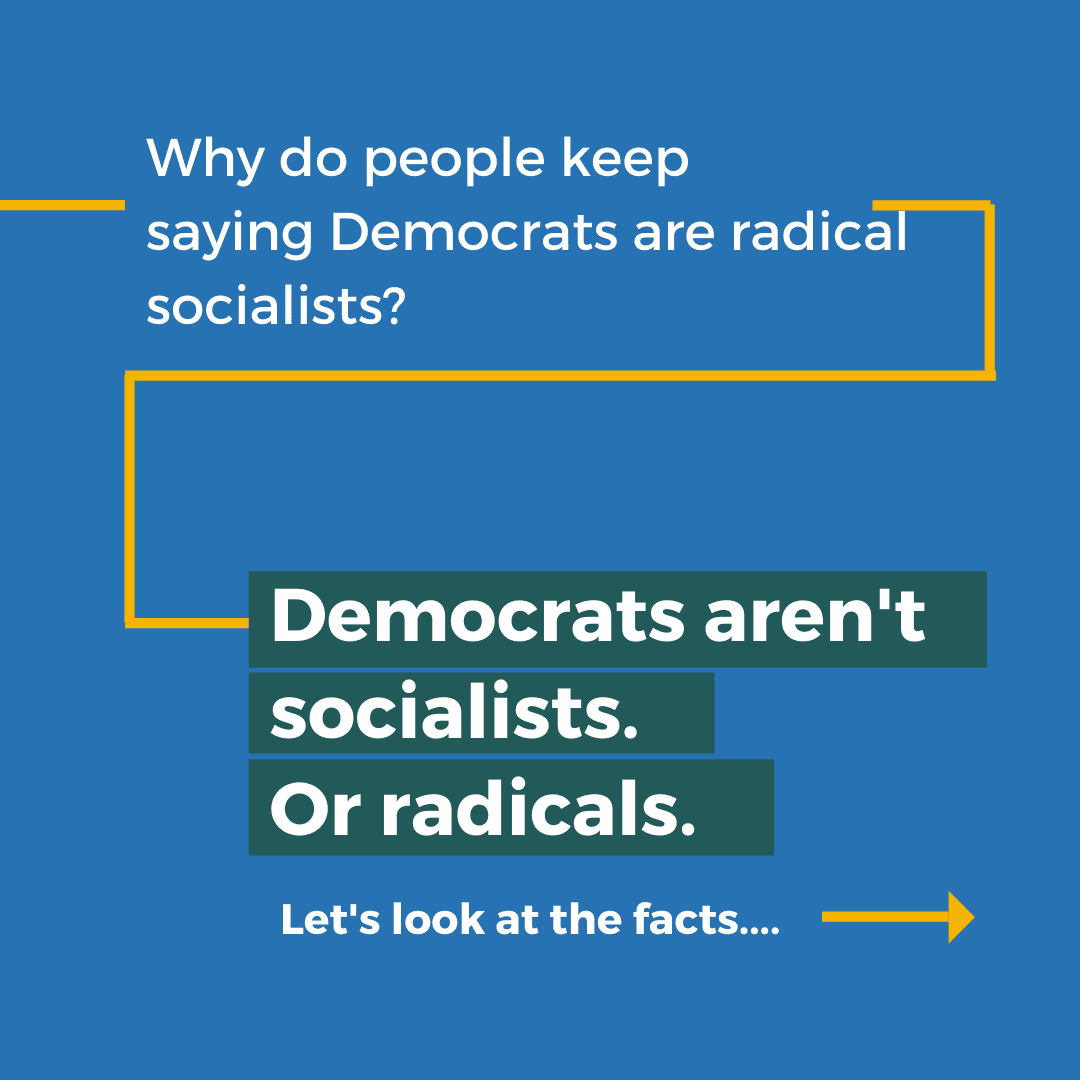 Why do people keep saying Democrats are radical socialists? Democrats aren't socialists or radicals. Let's look at the facts.