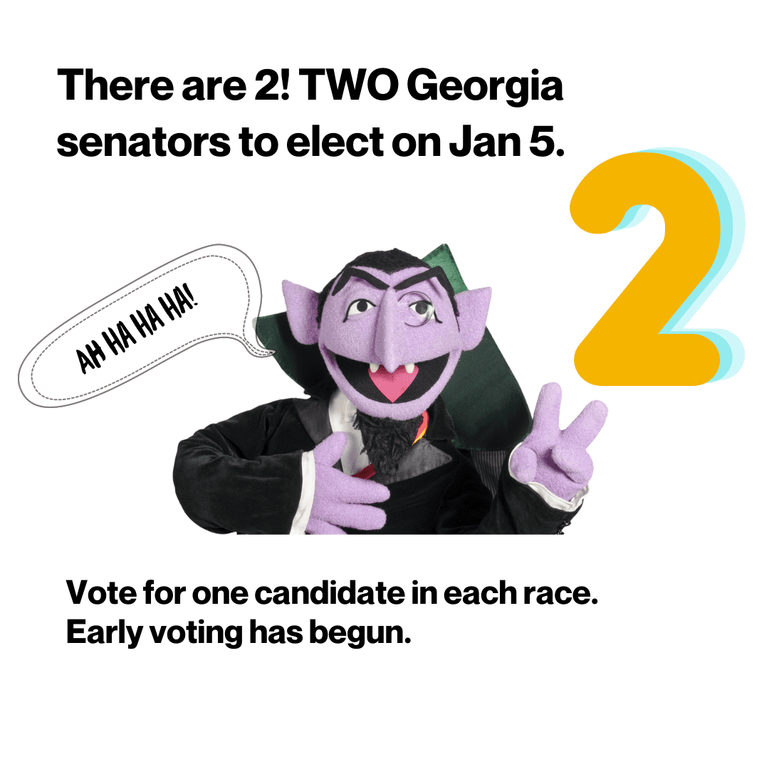 There are 2! Two Georgia senators to elect on January 5. Vote for one candidate in each race. Early voting has begun.