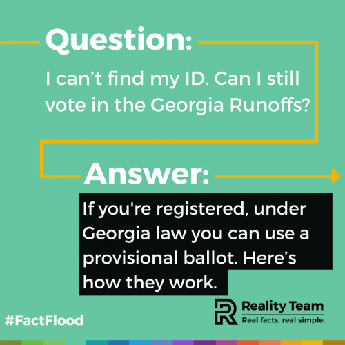 Question: I can't find my ID. Can I still vote in the Georgia runoffs? Answer: If you're unregistered, under Georgia law you can use a provisional ballot. Here's how they work.