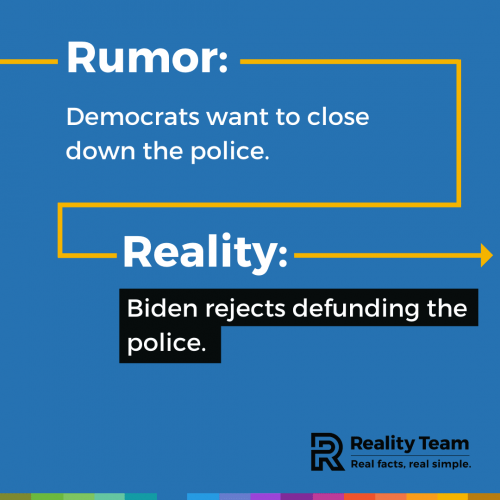 Rumor: Democrats want to close down the police. Reality: Biden rejects defunding the police.