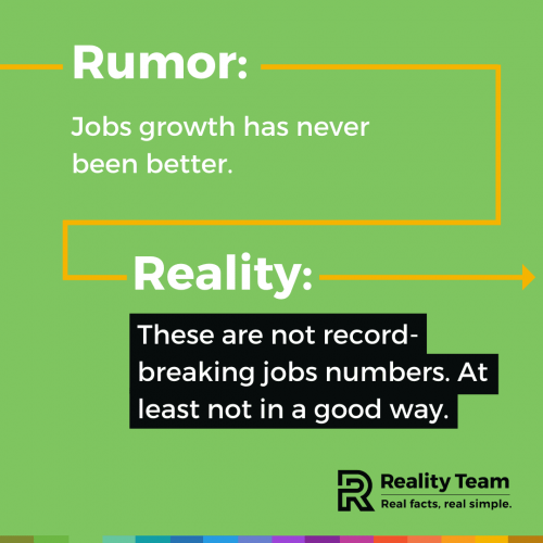 Rumor: Jobs growth has never been better. Reality: These are not record-breaking jobs numbers. At least not in a good way.