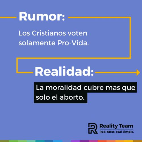 Rumor: Los Cristianos voten solamente Pro-Vida. Realidad: La moralidad cubre mas que solo el aborto.